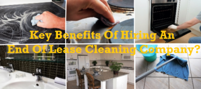 What Are The Key Benefits Of Hiring An End Of Lease Cleaning Company?