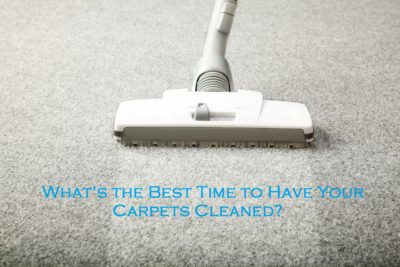 What's the Best Time to Have Your Carpets Cleaned?