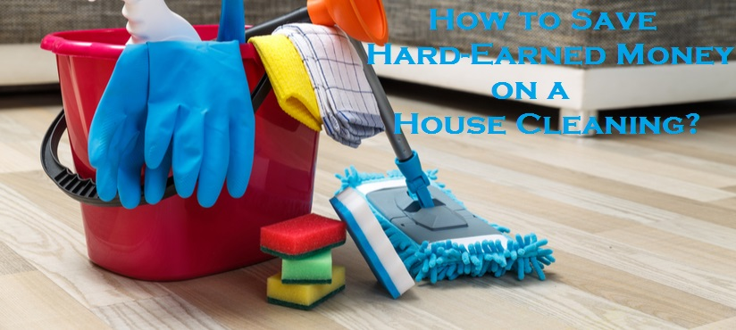 How to Save Hard-Earned Money on a House Cleaning?