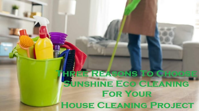 Three Reasons To Choose Sunshine Eco Cleaning For Your House Cleaning Project