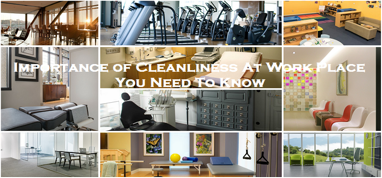 Importance of Cleanliness At Work Place - You Need To Know