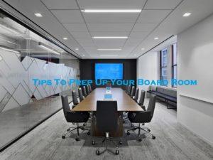 Tips To Prep Up Your Board Room