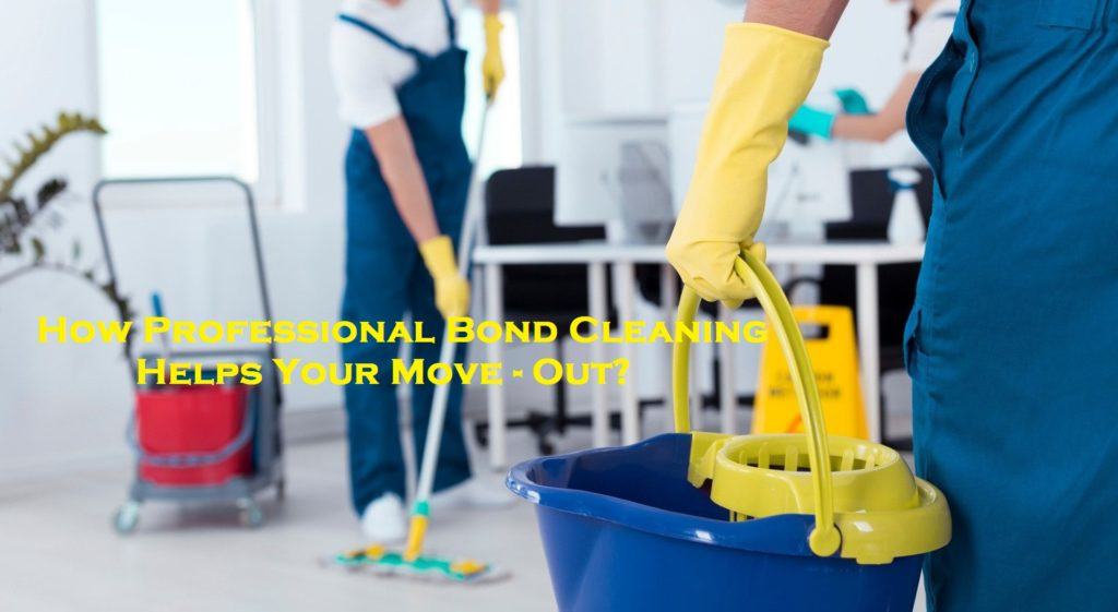 How Professional Bond Cleaning Helps Your Move-Out?