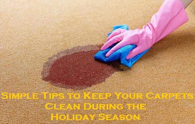 Simple Tips to Keep Your Carpets Clean During the Holiday Season