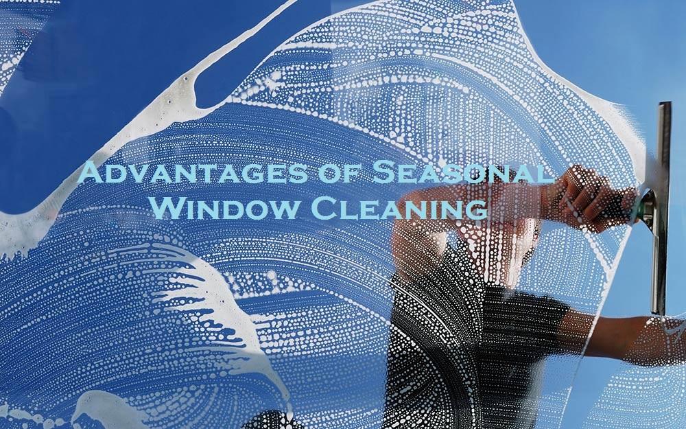 Advantages of Seasonal Window Cleaning