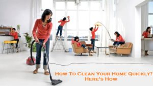 HowTo Clean Your Home Quickly? - Here's How