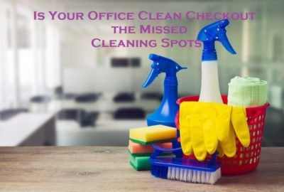 Is Your Office Clean? Checkout the Missed Cleaning Spots