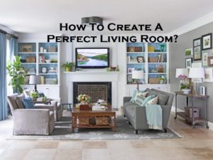 How To Create A Perfect Living Room?