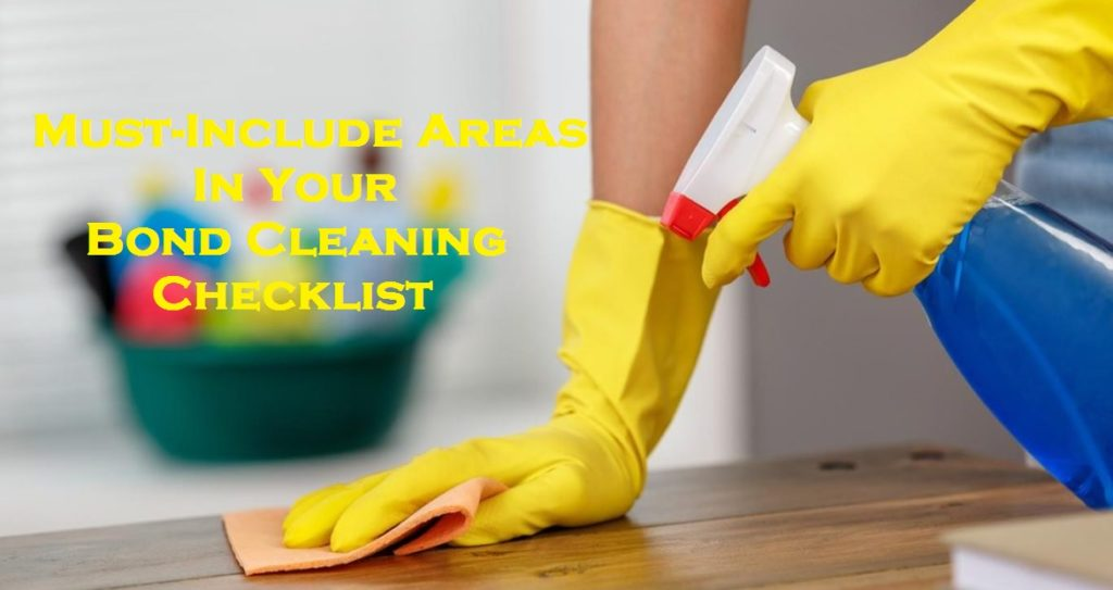 Must-Include Areas In Your Bond Cleaning Checklist