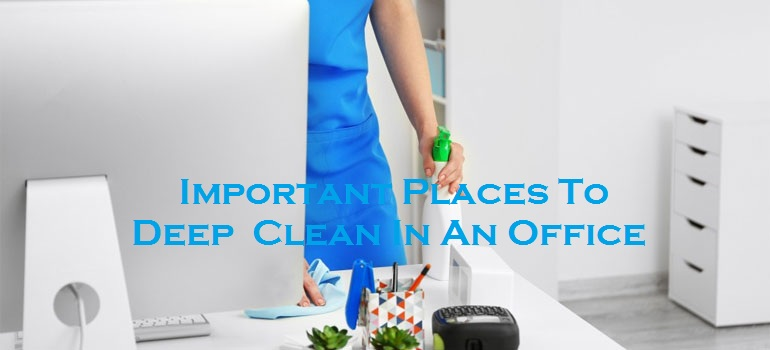 Important Places To Deep Clean In An Office