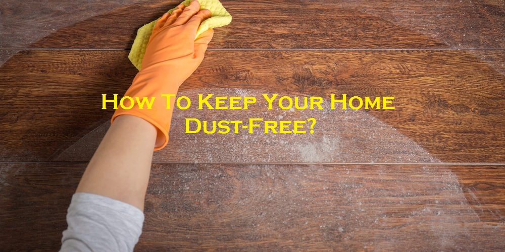 How To Keep Your Home Dust-Free?