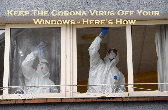 Keep The Corona Virus Off Your Windows- Here's How