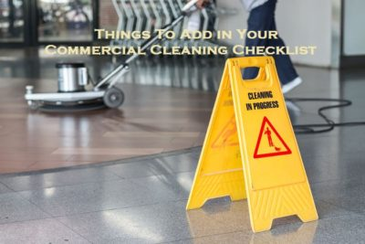 Things To Add in Your Commercial Cleaning Checklist