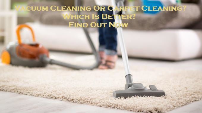 Vacuum Cleaning Or Carpet Cleaning? Which Is Better? – Find Out Now