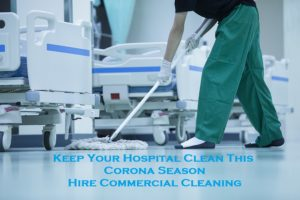 Keep Your Hospital Clean This Corona Season – Hire Commercial Cleaning
