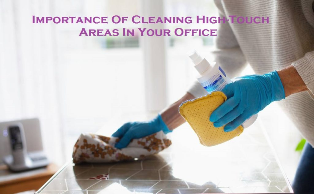 Importance Of Cleaning High-Touch Areas In Your Office
