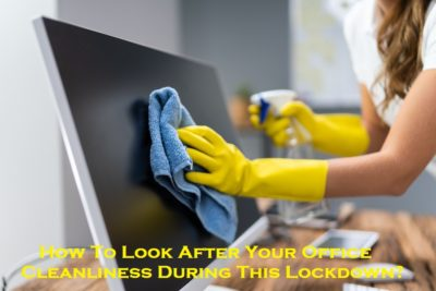 How To Look After Your Office Cleanliness During This Lockdown?