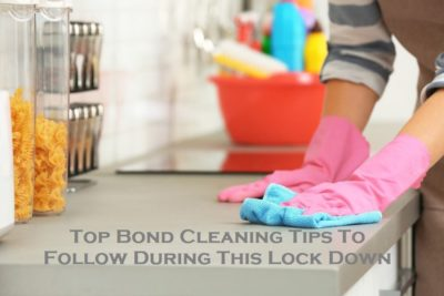 Top Bond Cleaning Tips To Follow During This Lock Down