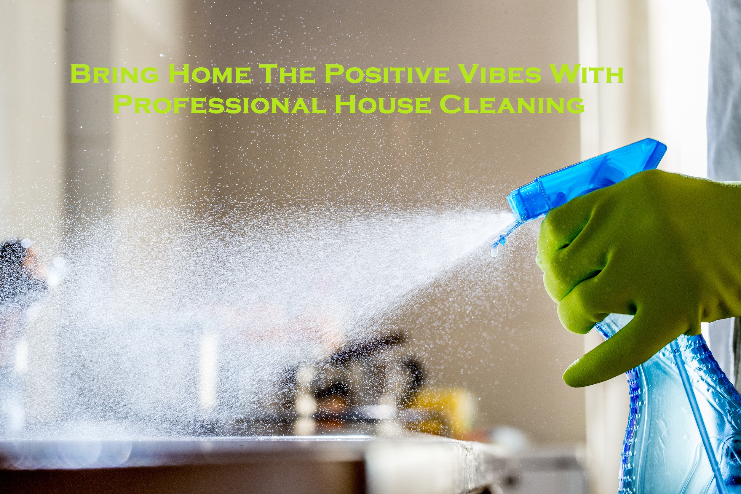 Bring Home The Positive Vibes With Professional House Cleaning