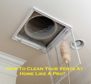 How To Clean Your Vents At Home Like A Pro?