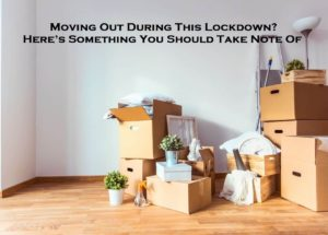 Moving Out During This Lockdown? Here's Something You Should Take Note Of
