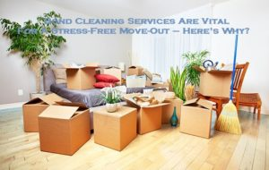 Bond cleaning Services Are Vital For A Stress-Free Move-Out – Here's Why?
